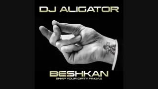 دانلود آهنگ DJ Aligator – Beshkan (Snap Your Dirty Fingaz)