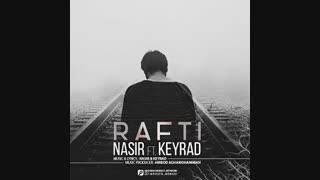 Download New Music By Nasir FT Keyrad - Rafti | دانلود آهنگ جدید نصیر به همراه کی راد به نام رفتی